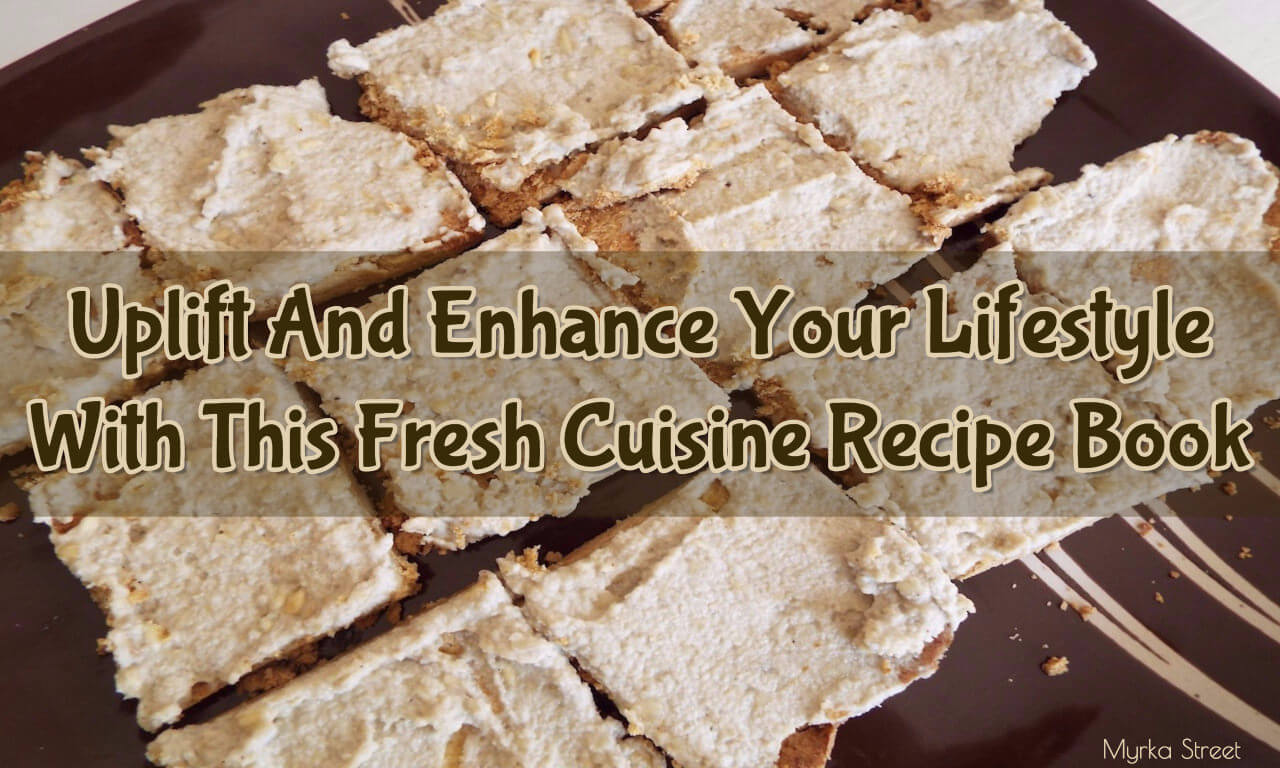 Uplift And Enhance Your Lifestyle With This Fresh Cuisine Recipe Book #Review